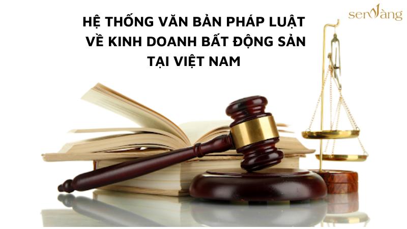 Hệ thống văn bản pháp luật về kinh doanh bất động sản tại Việt Nam hiện hành