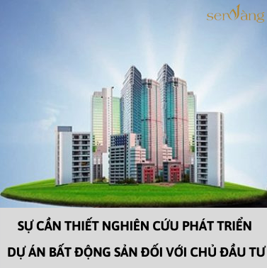 Sự cần thiết nghiên cứu phát triển dự án bất động sản đối với chủ đầu tư