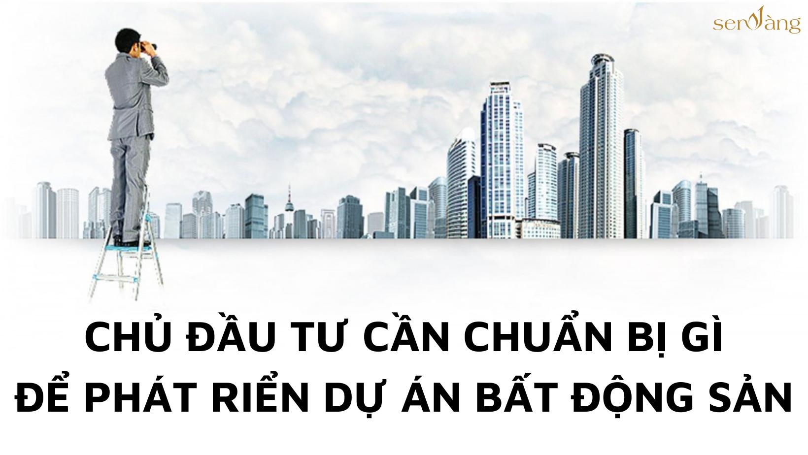 Chủ đầu tư cần chuẩn bị gì để phát triển dự án bất động sản