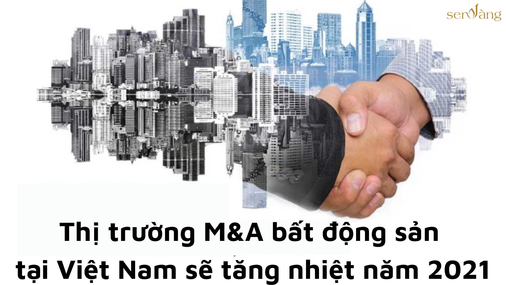 Thị trường M&A bất động sản tại Việt Nam sẽ tăng nhiệt năm 2021