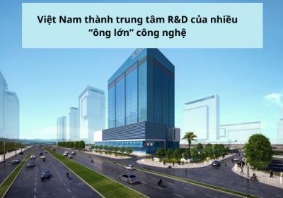 """Việt Nam thành trung tâm R&D của nhiều """"ông lớn"""" công nghệ"""