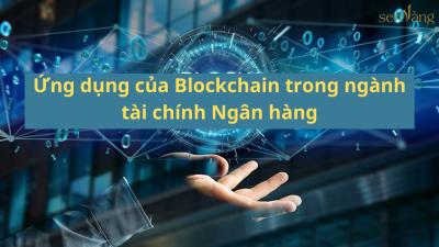 Ứng dụng của Blockchain trong ngành tài chính Ngân hàng